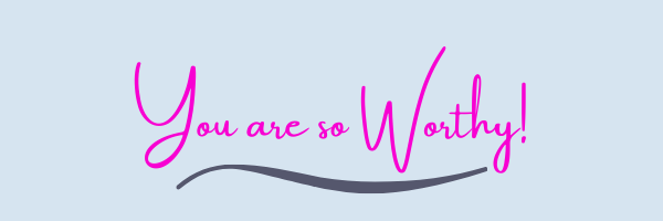 You are So Worthy